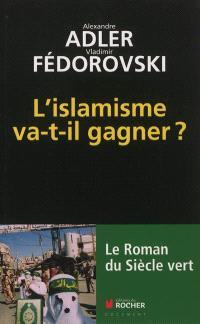 L'islamisme va-t-il gagner ? : le roman du siècle vert