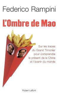 L'ombre de Mao : sur les traces du Grand Timonier pour comprendre le présent de la Chine et l'avenir du monde