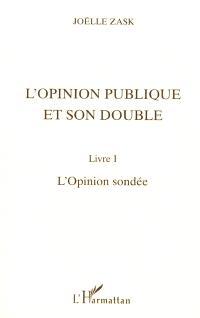 L'opinion publique et son double. Volume 1, L'opinion sondée