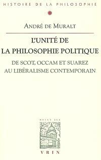 L'unité de la philosophie politique : de Scot, Occam et Suarez au libéralisme contemporain
