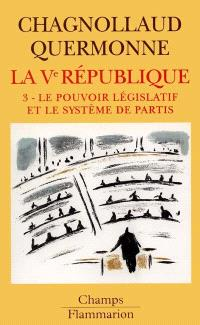 La cinquième République. Volume 3, Le pouvoir législatif et le système des partis