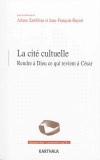 La cité cultuelle : rendre à Dieu ce qui revient à César