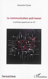 La communication poli-tweet : la politique gagnée par les TIC