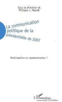 La communication politique de la présidentielle de 2007 : participation ou représentation ?