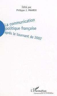 La communication politique française : après le tournant de 2002