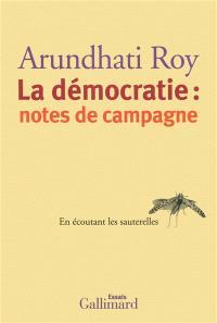 La démocratie : notes de campagne : en écoutant les sauterelles : essais