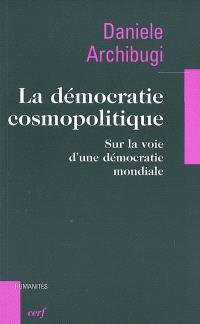 La démocratie cosmopolitique : sur la voie d'une démocratie mondiale