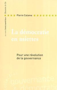 La démocratie en miettes : pour une révolution de la gouvernance