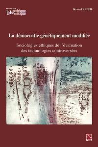 La démocratie génétiquement modifiée  : sociologies éthiques de l'évaluation des technologies controversées