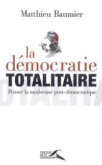 La démocratie totalitaire : penser la modernité post-démocratique