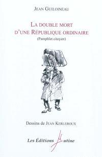 La double mort d'une République ordinaire : pamphlet citoyen