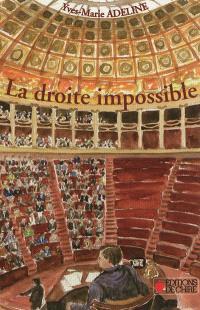 La droite impossible : essai sur le clivage droite-gauche en France