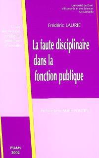 La faute disciplinaire dans la fonction publique : contribution à l'étude de l'appréciation des fautes commises par les fonctionnaires