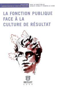 La fonction publique face à la culture de résultat : colloque organisé à l'IPAG de Brest les 7 et 8 avril 2005