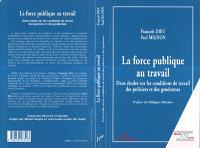 La force publique au travail : deux études sur les conditions de travail des policiers et des gendarmes
