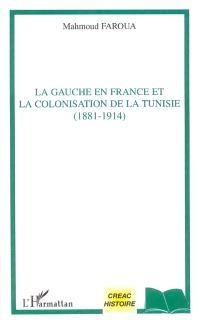 La gauche en France et la colonisation de la Tunisie (1881-1914)
