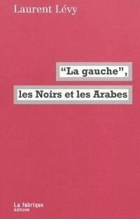 La gauche, les Noirs et les Arabes