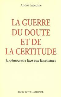 La guerre du doute et de la certitude : la démocratie face aux fanatismes