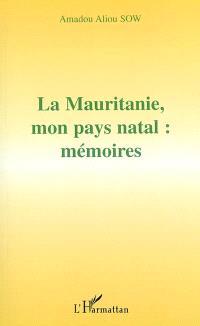 La Mauritanie, mon pays natal : mémoires
