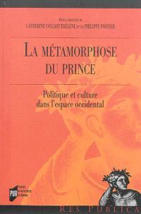 La métamorphose du prince : politique et culture dans l'espace occidental