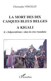 La mort des dix casques bleus belges à Kigali : le belgocentrisme dans la crise rwandaise