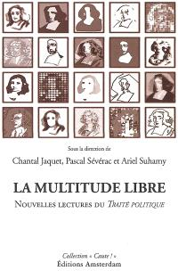 La multitude libre : nouvelles lectures du Traité politique