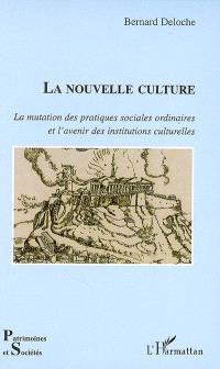 La nouvelle culture : la mutation des pratiques sociales ordinaires et l'avenir des institutions culturelles