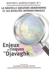 La nouvelle question arménienne et les rivalités internationales : enjeux et risques au Djavaghk