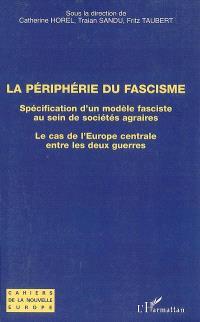 La périphérie du fascisme : spécification d'un modèle fasciste au sein des sociétés agraires, le cas de l'Europe centrale entre les deux guerres