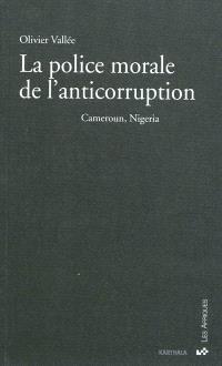 La police morale de l'anticorruption : Cameroun, Nigeria