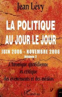 La politique au jour le jour : chronique quotidienne et critique des événements et des médias. Volume 2, Juin 2006-novembre 2006