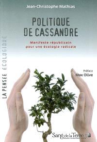 La politique de Cassandre : manifeste républicain pour une écologie radicale