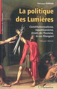 La politique des Lumières : constitutionnalisme, républicanisme, droit de l'homme, le cas Filangieri