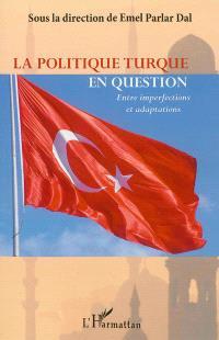 La politique turque en question : entre imperfections et adaptations