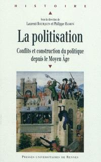 La politisation : conflit et construction du politique depuis le Moyen Age