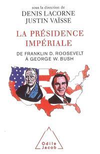 La présidence impériale : de Franklin D. Roosevelt à George W. Bush