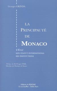 La principauté de Monaco : l'Etat, son statut international, ses institutions