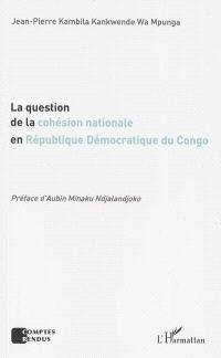 La question de la cohésion nationale en République démocratique du Congo