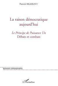 La raison démocratique aujourd'hui : le principe de puissance un : débats et combats