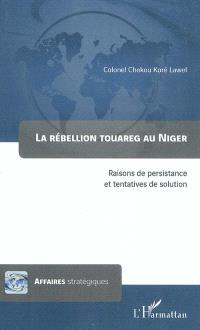 La rébellion touareg au Niger : raisons de persistance et tentatives de solution