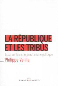 La République et les tribus : essai sur le communautarisme politique