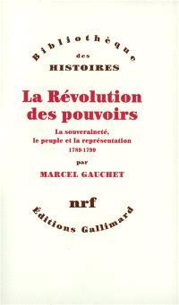 La révolution des pouvoirs : la souveraineté, le peuple et la représentation : 1789-1799