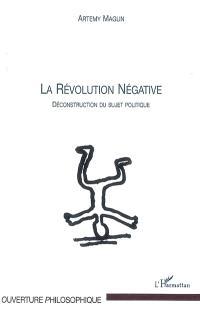 La révolution négative : déconstruction du sujet politique