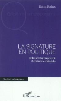 La signature en politique : entre attribut du pouvoir et contrainte matérielle