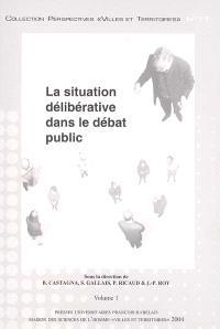 La situation délibérative dans le débat public : actes du colloque international, 14-16 mai 2003