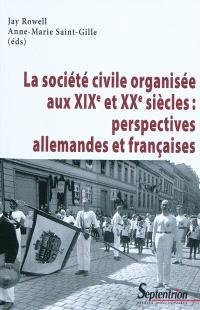 La société civile organisée aux XIXe et XXe siècles : perspectives allemandes et françaises