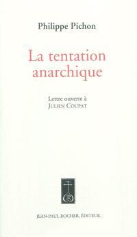 La tentation anarchique : lettre ouverte à Julien Coupat
