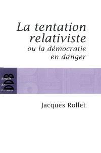 La tentation relativiste ou La démocratie en danger