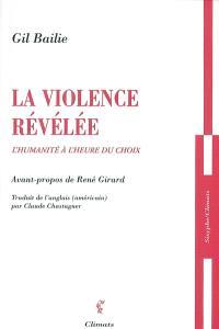 La violence révélée : l'humanité à l'heure du choix