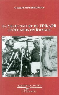 La vraie nature du FPR-APR d'Ouganda en Rwanda